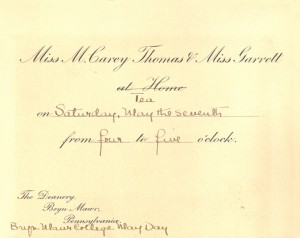 "An invitation which reads ""Miss M. Carey Thomas and Miss Garrett at home Tea on Saturday, May the seventh from four to five o'clock. The Deanery, Bryn Mawr, Pennsylvania. Bryn Mawr College, May Day."""